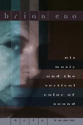 Brian Eno: His Music And The Vertical Color Of Sound Cover Image