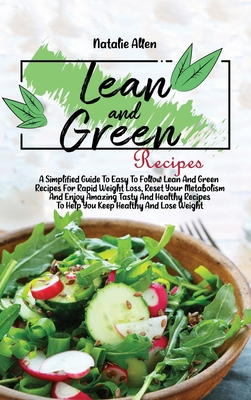 Lean And Green Recipes: A Simplified Guide To Easy To Follow Lean And Green Recipes For Rapid Weight Loss, Reset Your Metabolism And Enjoy Ama Cover Image