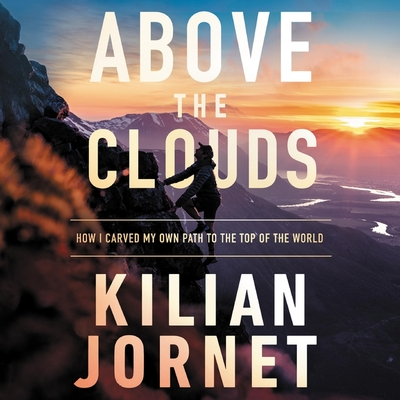 Above the Clouds Lib/E: How I Carved My Own Path to the Top of the World Cover Image