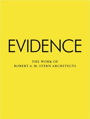 Evidence: The Work of Robert A. M. Stern Architects Cover Image