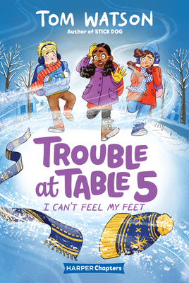 Trouble at Table 5 #4: I Can't Feel My Feet (HarperChapters) Cover Image