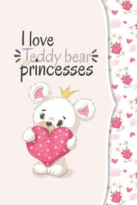 I love teddy bear princesses: I love animals COLLECTION Cover Image