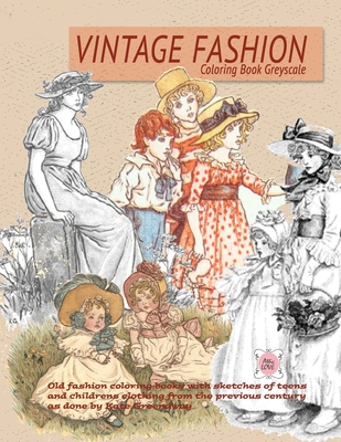 Vintage Fashion coloring Book Greyscale: Old fashion coloring books with sketches of teens and childrens clothing from the previous century as done by Cover Image