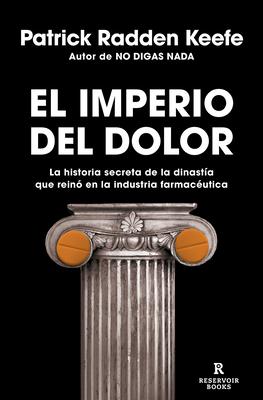 El imperio del dolor: La historia secreta de la dinastía que reinó en la industria farmacéutica / Empire of Pain Cover Image