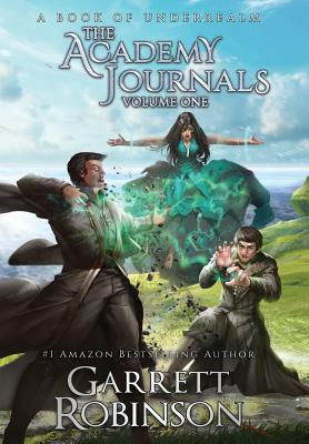 The Academy Journals, Volume One: A Book of Underrealm Cover Image