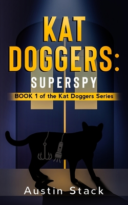 Kat Doggers: Superspy: Book 1 of the Kat Doggers Series Cover Image