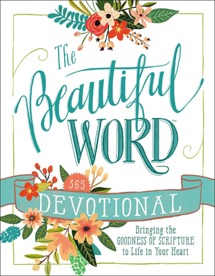 The Beautiful Word Devotional: Bringing the Goodness of Scripture to Life in Your Heart Cover Image
