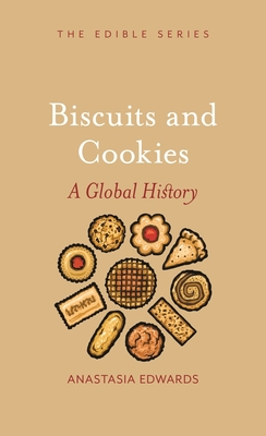 Biscuits and Cookies: A Global History (Edible) Cover Image