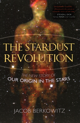The Stardust Revolution: The New Story of Our Origin in the Stars Cover Image