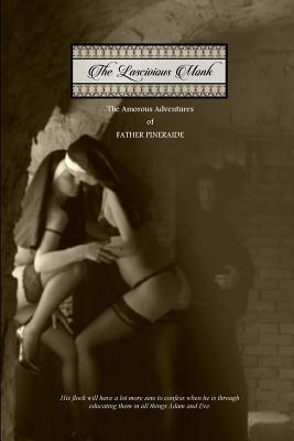 The Lascivious Monk: The Amorous Adventures of Father Pineraide Cover Image