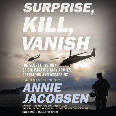 Surprise, Kill, Vanish: The Secret History of CIA Paramilitary Armies, Operators, and Assassins cover