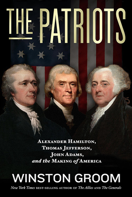The Patriots: Alexander Hamilton, Thomas Jefferson, John Adams, and the Making of America Cover Image