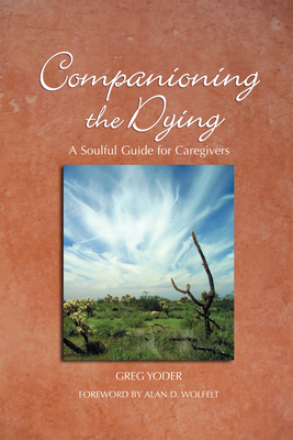 Companioning the Dying: A Soulful Guide for Counselors & Caregivers Cover Image
