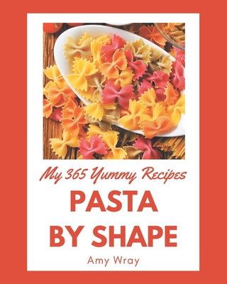 My 365 Yummy Pasta by Shape Recipes: Enjoy Everyday With Yummy Pasta by Shape Cookbook! Cover Image