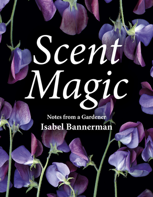 Scent Magic: Notes from a Gardener Cover Image