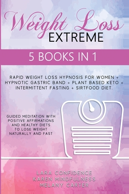Extreme Weight Loss: 5 BOOKS IN 1: Rapid Weight Loss Hypnosis For Women - Hypnotic Gastric Band - Plant Based Keto - Intermittent Fasting - cover