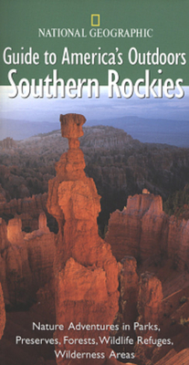 National Geographic Guide to America's Outdoors: Southern Rockies Cover Image