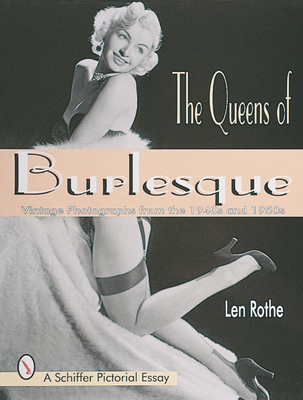 The Queens of Burlesque: Vintage Photographs from the 1940s and 1950s (Schiffer Pictorial Essay) Cover Image
