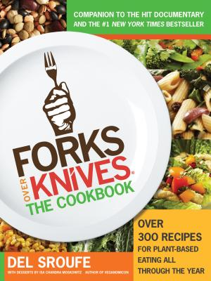 Forks Over Knives: The Cookbook: Over 300 Recipes for Plant-Based Eating All Through the Year Cover Image