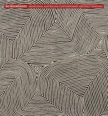 No Boundaries: Aboriginal Australian Contemporary Abstract Painting Cover Image
