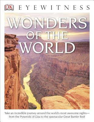 DK Eyewitness Books: Wonders of the World: Take an Incredible Journey Around the World's Most Awesome Sights from the Pyram Cover Image