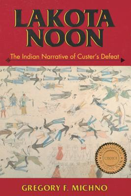 Lakota Noon: The Indian Narrative of Custer's Defeat Cover Image