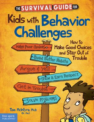 The Survival Guide for Kids with Behavior Challenges: How to Make Good Choices and Stay Out of Trouble (Survival Guides for Kids) Cover Image
