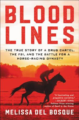 Bloodlines: The True Story of a Drug Cartel, the FBI, and the Battle for a Horse-Racing Dynasty Cover Image