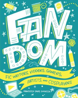 Fandom: Fic Writers, Vidders, Gamers, Artists, and Cosplayers Cover Image