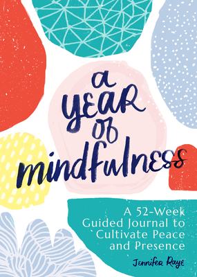 A Year of Mindfulness: A 52-Week Guided Journal to Cultivate Peace and Presence Cover Image