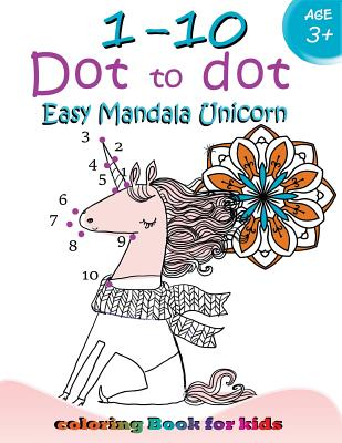1-10 Dot to dot Easy mandala Unicorn coloring book for kids: Children Activity Connect the dots, Coloring Book for Kids Ages 2-4 3-5 Cover Image