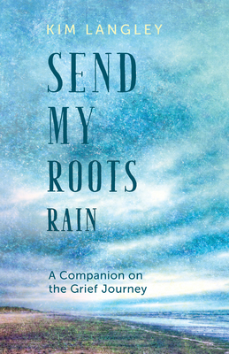 Send My Roots Rain: A Companion on the Grief Journey Cover Image