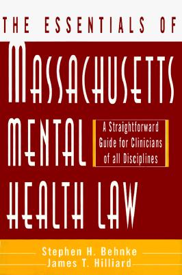 The Essentials of Massachusetts Mental Health Law: A Straightforward Guide for Clinicians of All Disciplines Cover Image