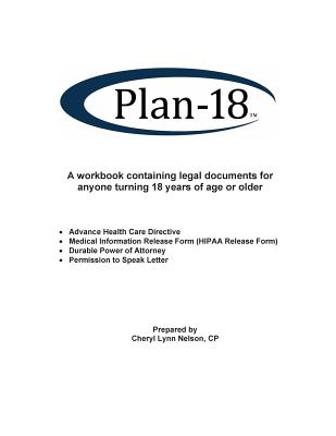 Plan-18: A Workbook Containing Legal Documents for Anyone Turning 18 Years of Age or Older Cover Image