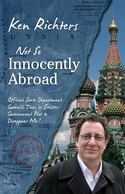 Not So Innocently Abroad: Official State Department Tour or Sinister Government Plot to Disappear Me? Cover Image