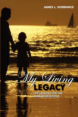 My Living Legacy: Life Lessons for the Next Generations Cover Image