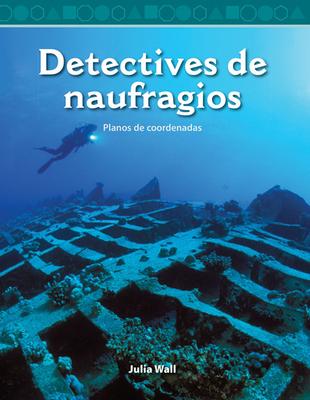 Detectives de Naufragios (Shipwreck Detectives) (Spanish Version): Planos de Coordenadas (Coordinate Planes) (Mathematics Readers) Cover Image