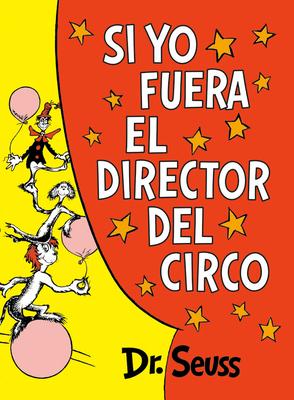 Si yo fuera el director del circo (If I Ran the Circus) (Classic Seuss) Cover Image