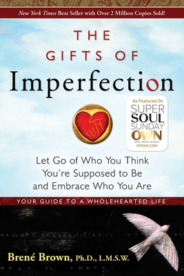 The Gifts of Imperfection: Let Go of Who You Think You're Supposed to Be and Embrace Who You Are Cover Image