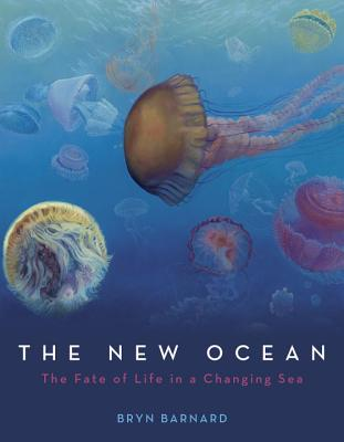 The New Ocean: The Fate of Life in a Changing Sea by Bryan Barnard