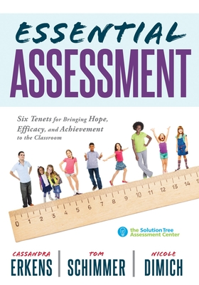 Essential Assessment: Six Tenets for Bringing Hope, Efficacy, and Achievement to the Classroom--Deepen Teachers' Understanding of Assessment Cover Image