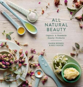 All Natural Beauty: Organic & Homemade Beauty Products Cover Image