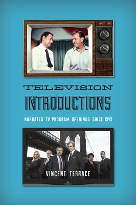 Television Introductions: Narrated TV Program Openings Since 1949 Cover Image