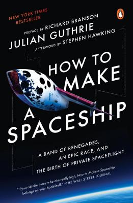 How to Make a Spaceship: A Band of Renegades, an Epic Race, and the Birth of Private Spaceflight Cover Image