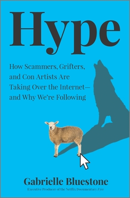 Hype: How Scammers, Grifters, and Con Artists Are Taking Over the Internet--And Why We're Following Cover Image