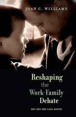 Reshaping the Work-Family Debate: Why Men and Class Matter (William E. Massey Sr. Lectures in American Studies #16) Cover Image