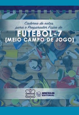 Caderno de notas para o Preparador Físico de Futebol - 7 (Meio campo de jogo) Cover Image