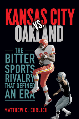 Kansas City vs. Oakland: The Bitter Sports Rivalry That Defined an Era  (Sport and Society) Cover Image