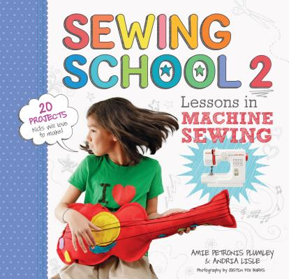 Sewing School ® 2: Lessons in Machine Sewing; 20 Projects Kids Will Love to Make Cover Image