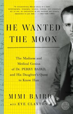He Wanted the Moon: The Madness and Medical Genius of Dr. Perry Baird, and His Daughter's Quest to Know Him Cover Image